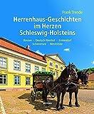 Herrenhaus-Geschichten im Herzen Schleswig-Holsteins: Bossee ? Deutsch-Nienhof ? Emkendorf ? Schierensee ? Westensee - Frank Trende