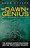 Dawn of Genius: The Minoan Super-Civilization And The Truth About Atlantis by Alan Butler (2014-06-05)