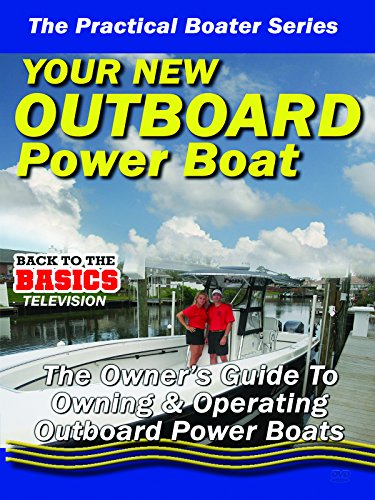 Practical Boater - Your New Outboard Powered Boat - The Owners Guide to Owning & Operating Your Outboard Power Boat [OV] -