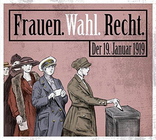 Frauen. Wahl. Recht.: Der 19. Januar 1919