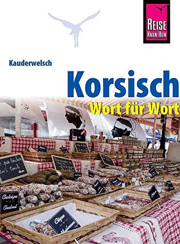 Korsisch - Wort für Wort: Kauderwelsch-Sprachführer von Reise Know-How