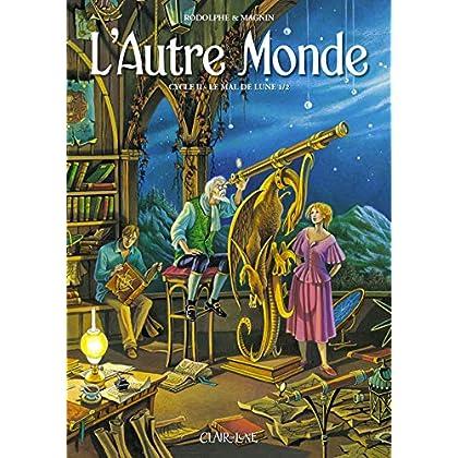 L'Autre Monde - Cycle 2 T1: Le Mal de Lune 1/2