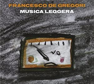 Francesco De Gregori -  Musica Leggera