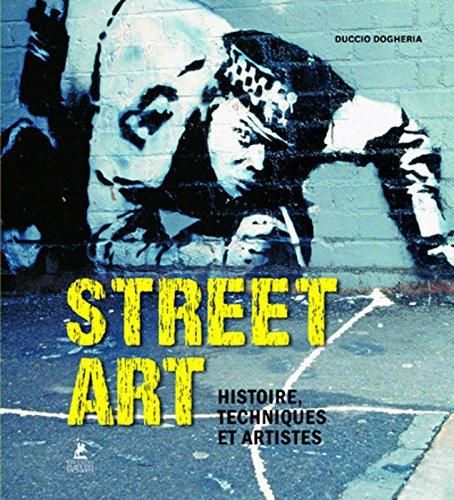 Street Art - Histoire, Techniques et Artistes par Duccio Dogheria