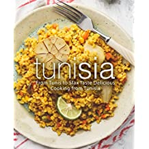 Tunisia: From Tunis to Sfax Taste Delicious Cooking from Tunisia (English Edition)