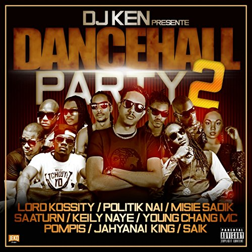 Dancehall Party 2 (feat. Lord Kossity, Politik Nai, Misie Sadik, Saaturn, Keily Naye, Young Chang MC, Pompis, Jahyanai King, Saik) [Explicit]