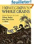 Homegrown Whole Grains: Grow, Harvest...