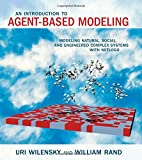 An Introduction to Agent-Based Modeling - Modeling Natural, Social, and Engineered Complex Systems with NetLogo