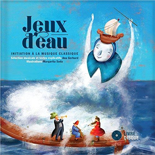 Jeux d'eau - Initiation à la musique classique - Livre + CD par Ana Gerhard