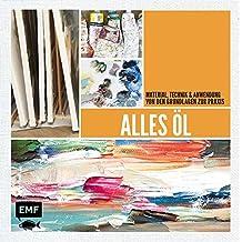 Alles Öl: Material, Technik & Anwendung – von den Grundlagen zur Praxis (Alles über...)