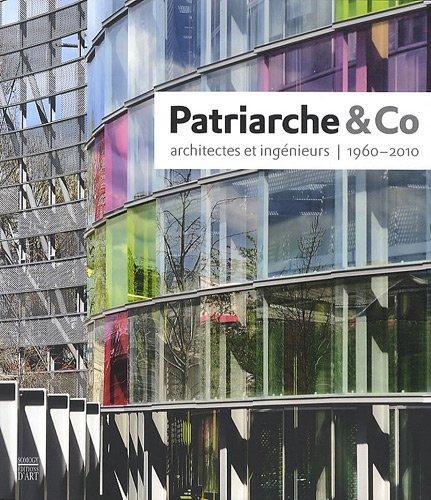 Patriarche & Co : Architectes et ingénieurs 1960-2010 par Gilles Ragot, Barbara Julien