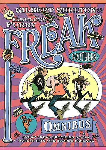 The Freak Brothers Omnibus: Every Freak Brothers Story Rolled Into One Bumper Package