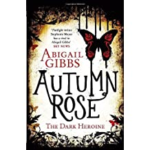 Autumn Rose (The Dark Heroine, Book 2) by Abigail Gibbs (2014-01-30)