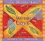The Mastery of Love (Toltec Wisdom)