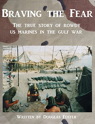 braving-the-fear-the-true-story-of-rowdy-us-marines-in-the-gulf-war