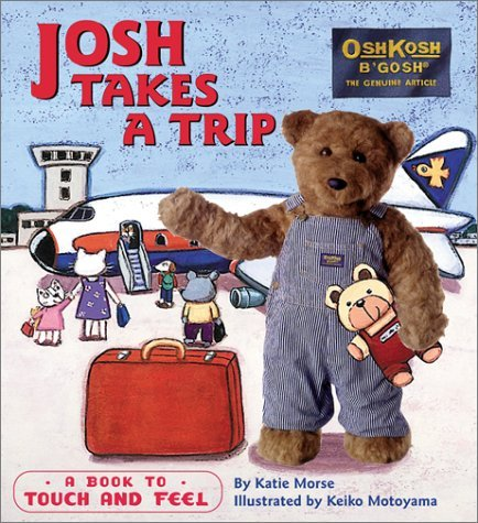josh-takes-a-trip-a-book-to-touch-and-feel-oshkosh-bgosh-books-by-katie-morse-2001-10-01
