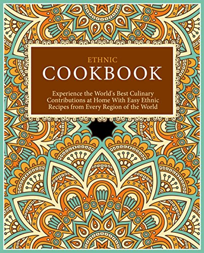 Ethnic Cookbook: Experience the World's Best Culinary Contributions at Home with Easy Ethnic Recipes from Every Region of the World (2nd Edition) (English Edition)