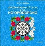 Je crée ma vie en 21 jours avec Ho'oponopono