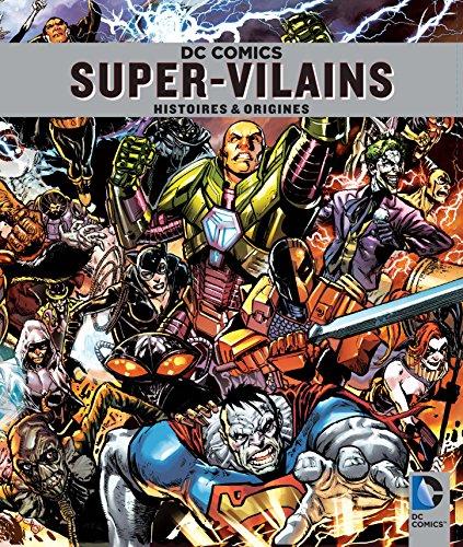 DC Comics Super-vilains : Histoires et origines
