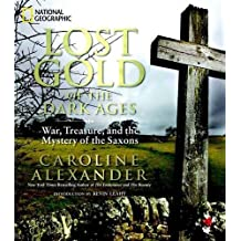 Lost Gold of the Dark Ages: War, Treasure, and the Mystery of the Saxons by Caroline Alexander (2011-10-18)