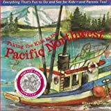 Taking the Kids to the Pacific Northwest (Taking the Kids Regional Guides Book 3)