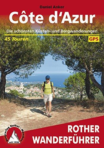 Côte d'Azur: Die schönsten Küsten- und Bergwanderungen - 45 Touren (Rother Wanderführer) (Gras Anker)