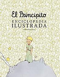 El principito. Enciclopedia ilustrada par Christophe Quillien