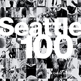 Seattle 100: Portrait of a City (Voices That Matter) by [Jarvis, Chase]