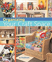 Organizing Your Craft Space by Jo Packham (2006-03-28)