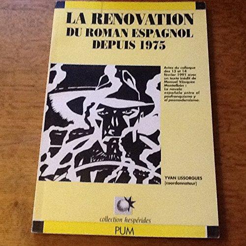La rénovation du roman espagnol depuis 1975 : Actes du colloque des 13 et 14 février 1991 par Yvan Lissorgues