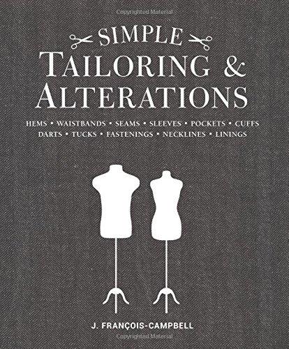 Simple Tailoring & Alterations: Hems - Waistbands - Seams - Sleeves - Pockets - Cuffs - Darts - Tucks - Fastenings - Necklines - Linings by J. Francois-Campbell (2016-05-07)