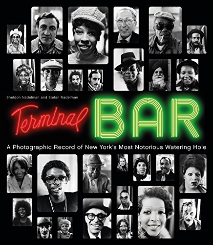 Terminal Bar: A Photographic Record of New York's Most Notorious Watering Hole (English Edition)