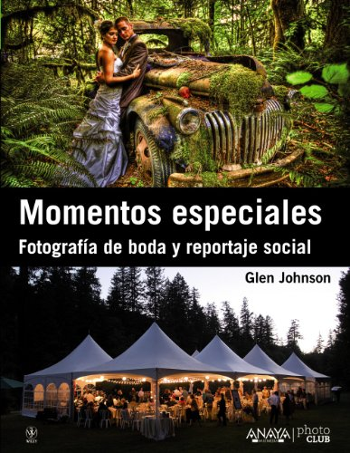 Momentos especiales / Digital Wedding Photography: Fotografía de boda y reportaje social / Capturing Beautiful Memories por Glen Johnson