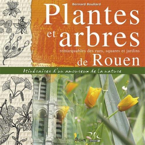 PLANTES ET ARBRES REMARQUABLES DE ROUEN par BERNARD BOULLARD