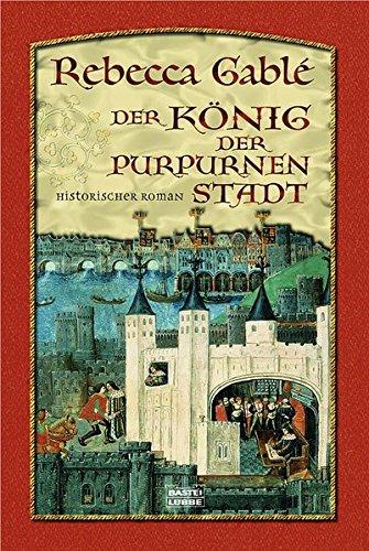 Der König der purpurnen Stadt: Historischer Roman (Allgemeine Reihe. Bastei Lübbe Taschenbücher)