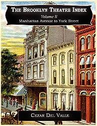 The Brooklyn Theatre Index Volume II Manhattan Avenue to York Street by Cezar Joseph Del Valle (2010-10-01)