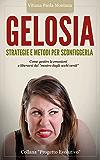 """Gelosia: Strategie e Metodi per Sconfiggerla: Come gestire le emozioni e liberarsi del """"mostro dagli occhi verdi"""" (Collana Progetto Evolutivo Vol. 2)"""