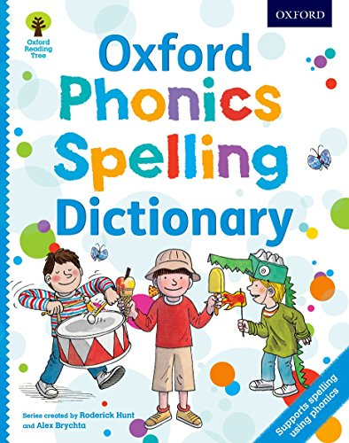 Oxford Phonics Spelling Dictionary: Accessible early years spelling support using phonics (Oxford Reading Tree)