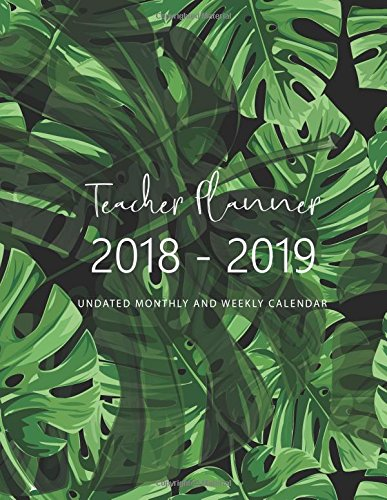2018 - 2019 Teacher Planner Undated Monthly and Weekly Calendar: Teacher Academic Planner, Lesson Planner, Classroom Roster, Goal Setting, Yearly Monthly Weekly Daily Scheduling: Volume 7
