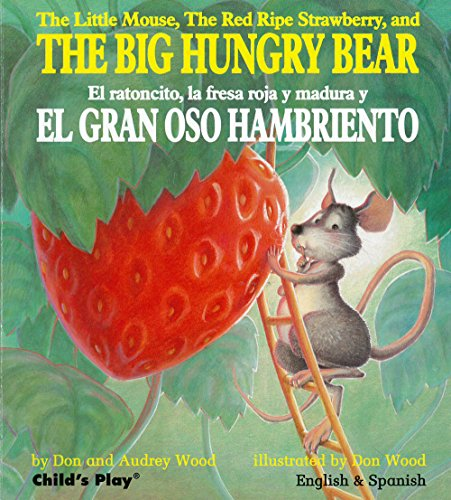 The Little Mouse, the Red Ripe Strawberry, and the Big Hungry Bear/El ratoncito, la fresca roja y madura y El Gran Oso Hambriento (Child's Play - Bilingual Titles)