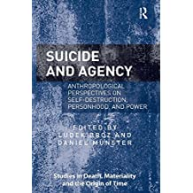 Suicide and Agency: Anthropological Perspectives on Self-Destruction, Personhood, and Power (Studies in Death, Materiality and the Origin of Time) (English Edition)