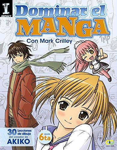 Dominar el Manga. 30 lecciones de dibujo del creador de AKIKO (Espacio De Diseño) por Mark Crilley