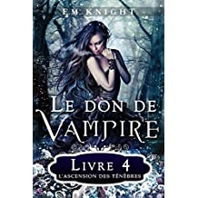 Le Don De Vampire 4 : L'Ascension des Ténèbres