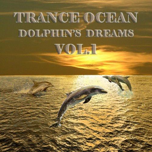 Trance Ocean, Dolphins Dreams, Vol.1 (An Aquatic Melodic and Progressive Deep Blue Dance Collection)