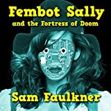 Fembot Sally and the Fortress of Doom: Fembot Sally, Book 2