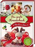 Das große Kreativbuch Weihnachten: Die schönsten Handarbeits- und Bastelideen