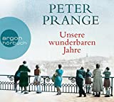 Unsere wunderbaren Jahre: Ein deutsches Märchen - Peter Prange