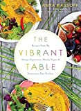 : The Vibrant Table: Recipes from My Always Vegetarian, Mostly Vegan, and Sometimes Raw Kitchen by Anya Kassoff (2015-09-29)
