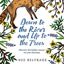 Down to the River and Up to the Trees: Discover the hidden nature on your doorstep
