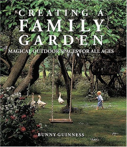 Creating a Family Garden: Magical Outdoor Spaces for All Ages by Bunny Guinness (1996-09-01)